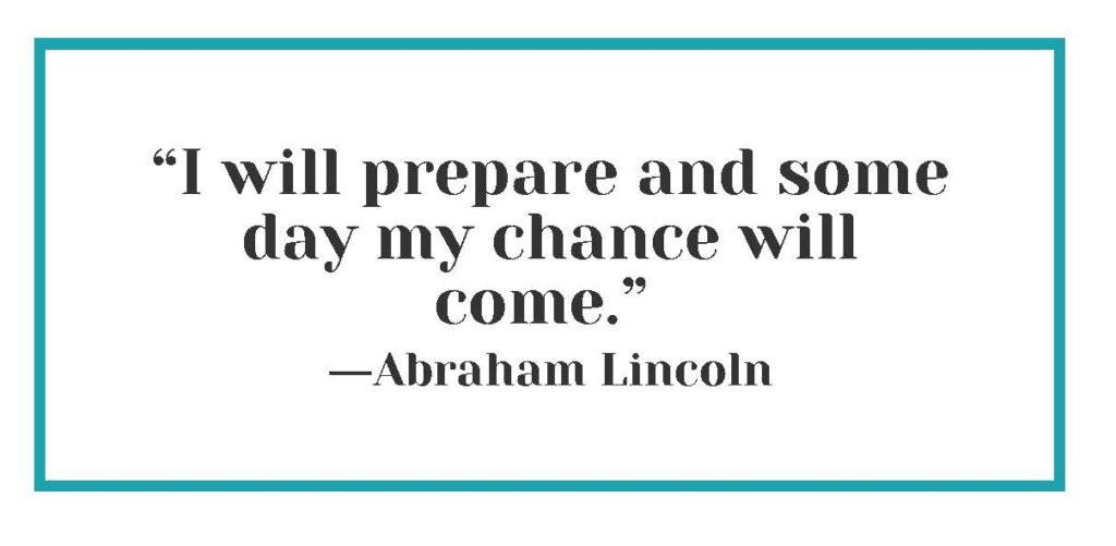 """""""I will prepare and some day my chance will come."""" ― Abraham Lincoln"""