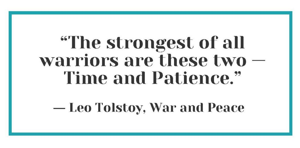 """""""The strongest of all warriors are these two — Time and Patience."""" ― Leo Tolstoy, War and Peace"""